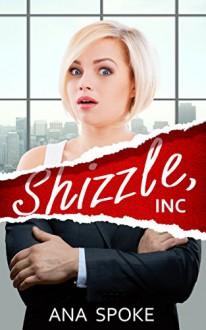 Shizzle, Inc (Isa Maxwell escapades Book 1) - Ana Spoke