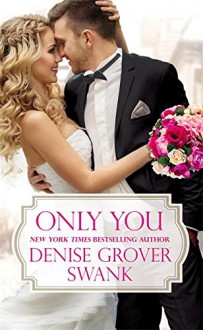 Only You (Bachelor Brotherhood) - Denise Grover Swank