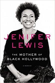 The Mother of Black Hollywood: A Memoir - Jenifer Lewis