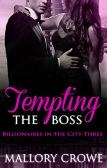 Tempting The Boss - Mallory Crowe