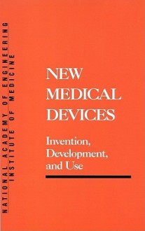 New Medical Devices: Invention, Development and Use - National Academy of Engineering, Institute of Medicine
