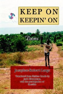 Keep on Keepin' on: Poems - Josaphat-Robert Large