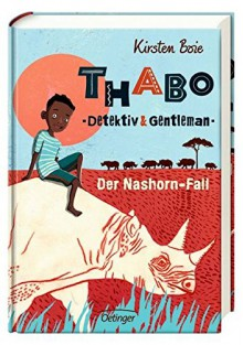Thabo, Detektiv und Gentleman - Der Nashorn-Fall: Band 1 - Kirsten Boie, Maja Bohn
