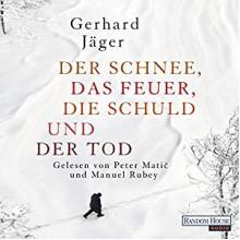 Der Schnee, das Feuer, die Schuld und der Tod - Deutschland Random House Audio,Manuel Rubey,Gerhard Jager,Peter Matic