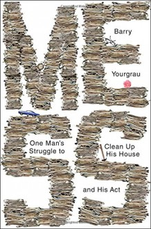 Mess: One Man's Struggle to Clean Up His House and His Act - Barry Yourgrau