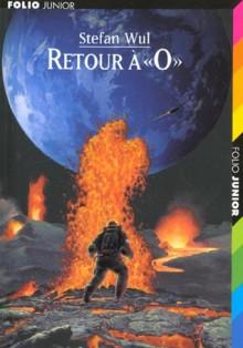 """Retour à """"O"""" - Stefan Wul"""
