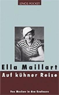 Auf kühner Reise: Von Moskau in den Kaukasus - Ella Maillart
