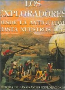 Los Exploradores Desde La Antiguedad Hasta Nuestros Dias/ Explorers from Antiguity to the Present: Historia de las Grandes Exploraciones / History of the Great Explorations - Giuseppe Novaresio