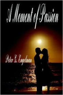 A Moment of Passion - Peter G. Engelman