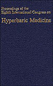 Proceedings of the 8th International Congress on Hyperbaric Medicine: August 20-22, 1984, Long Beach, California - Calif International Congress on Hyperbaric Medicine 1984 Long Beach, Eric P. Kindwall, George B. Hart