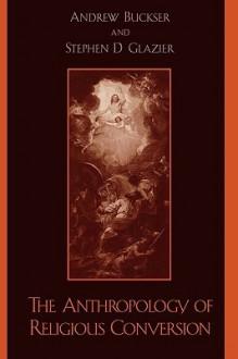 Anthropology of Conversion - Stephen D. Glazier