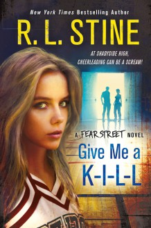 Give Me a K-I-L-L: A Fear Street Novel - R.L. Stine