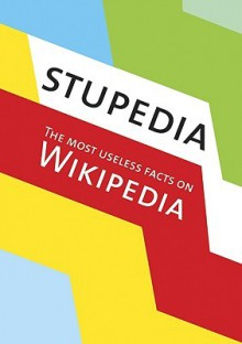 Stupedia: The Most Useless Facts on Wikipedia - Nicotext