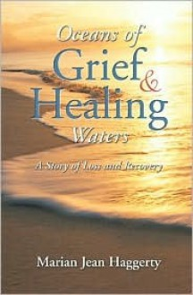 Oceans of Grief & Healing Waters: A Story of Loss and Recovery - Marian Jean Haggerty