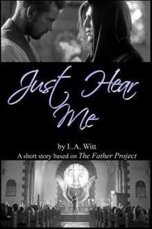 Just Hear Me - L.A. Witt