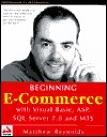 Beginning E-Commerce with Visual Basic, ASP, SQL Server 7.0 and MTS - Matthew Reynolds