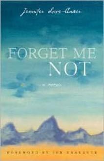 Forget Me Not: A Memoir - Jennifer Lowe-Anker, Jon Krakauer