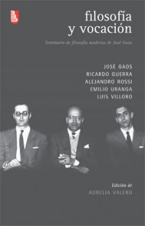 Filosofía y vocación - José Gaos, Ricardo Guerra, Alejandro Rossi, Emilio Uranga, Luis Villoro