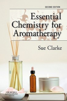 Essential Chemistry for Aromatherapy - Sue Clarke