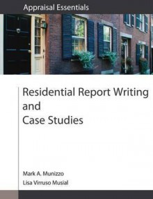 Residential Report Writing and Case Studies - Mark A. Munizzo, Lisa Virruso Musial