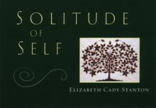 Solitude of Self - Elizabeth Cady Stanton