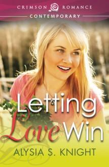 Letting Love Win - Alysia S. Knight