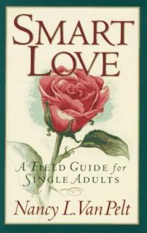 A Field Guide to Love for Single Adults - Nancy L. Van Pelt