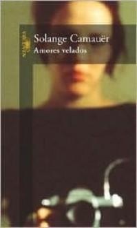Amores Velados (Spanish Edition) - Solange Camauer