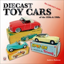 Diecast Toy Cars of the 1950s & 1960s: The Collector's Guide - Andrew Ralston