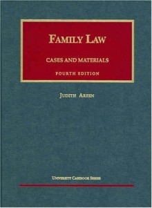 Cases and Materials on Family Law (University Casebook Series) - Judith Areen