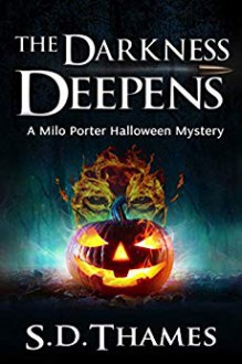 The Darkness Deepens: A Milo Porter Halloween Mystery (Milo Porter Mystery Series) - S D Thames