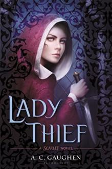 Lady Thief: A Scarlet Novel - A.C. Gaughen