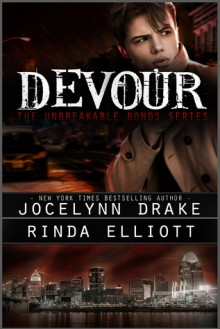 Devour (Unbreakable Bonds Series Book 4) - Rinda Elliott,Jocelynn Drake