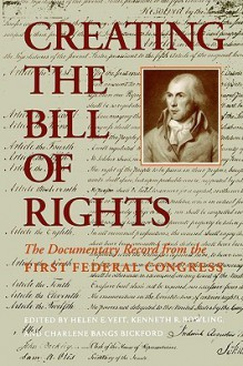 Creating the Bill of Rights: The Documentary Record from the First Federal Congress - Helen E. Veit