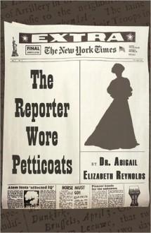 The Reporter Wore Petticoats - Abigail Elizabeth Reynolds