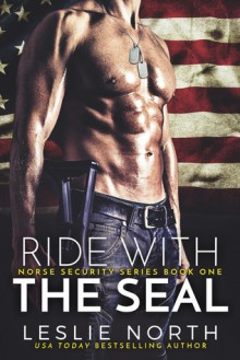 Ride with the SEAL (Norse Security #1) - Leslie North