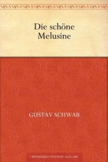 Die schöne Melusine (German Edition) - Gustav Schwab
