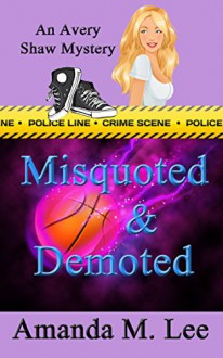 Misquoted & Demoted (An Avery Shaw Mystery Book 6) - Amanda M. Lee