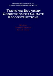 Tectonic Boundary Conditions for Climate Reconstructions - Thomas J. Crowley