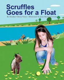 Scruffles Goes for a Float - Heather Glenn Vines, Joan Ranieri-Certain