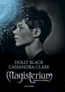 Magisterium. L'anno di ferro - Cassandra Clare, Holly Black