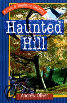 Haunted Hill (A Sam & Stephanie Mystery) - Andrew Oliver