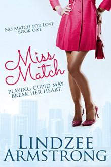 Miss Match (No Match for Love Book 1) - Lindzee Armstrong