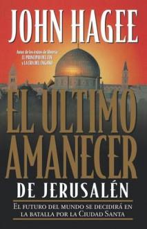 El Ultimo Amanecer de Jerusalen - John Hagee