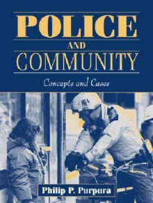 Police and Community: Concepts and Cases - Philip P. Purpura