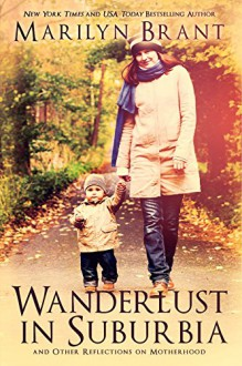 Wanderlust in Suburbia and Other Reflections on Motherhood - Marilyn Brant