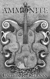 The Ammonite Violin & Others - Caitlín R. Kiernan
