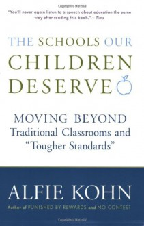 "The Schools Our Children Deserve: Moving Beyond Traditional Classrooms and ""Tougher Standards"" - Alfie Kohn"