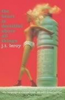 The Heart Is Deceitful Above All Things - J.T. LeRoy
