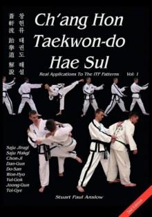 Ch'ang Hon Taekwon-Do Hae Sul - Real Applications to the ITF Patterns - Stuart Paul Anslow